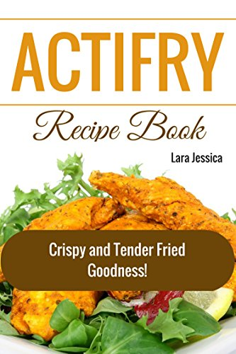 ActiFry Recipe Book: Crispy and Tender Fried Goodness! (Actifry Recipes)
