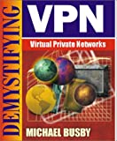 Demystifying Virtual Private Networks, Stanley Schatt and Michael Busby, 1556226721