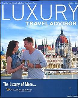 LUXURY TRAVEL ADVISOR MARCH 2018 /AFFLUENT TRAVEL+++ /TRAVEL AGENT INSIDE  INFORMATION: LUXURY TRAVEL ADVISOR: Amazon.com: Books