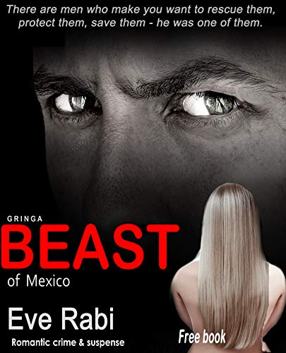 Beast of Mexico - There are men who make you want to rescue them, protect them, save them - he was one of them. : A romantic suspense, romantic crime, ... 1 in the series) (Gringa) (English Edition)