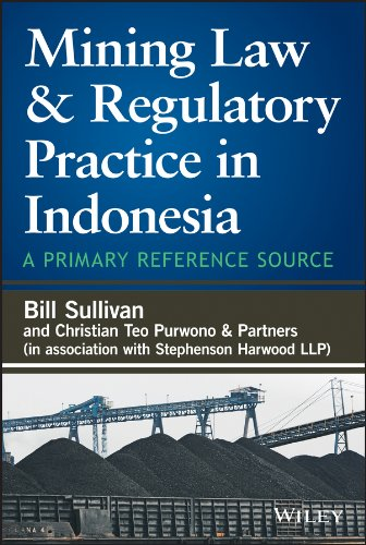 Mining Law And Regulatory Practice In Indonesia  A Primary Reference Source
