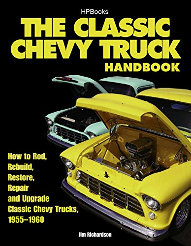 The Classic Chevy Truck Handbook HP 1534: How to Rod, Rebuild, Restore, Repair and Upgrade Classic Chevy Trucks, 1955-1960 ()