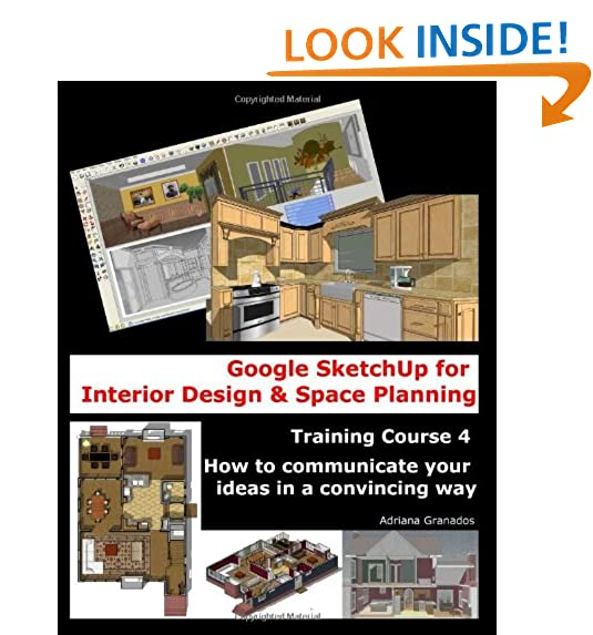 Google SketchUp For Interior Design And Space Planning: Training Course 4.  How To Communicate Your Ideas In A Convincing Way