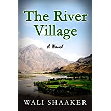 The River Village: A Tale of Struggle, Sacrifice, and Survival in Afghanistan
