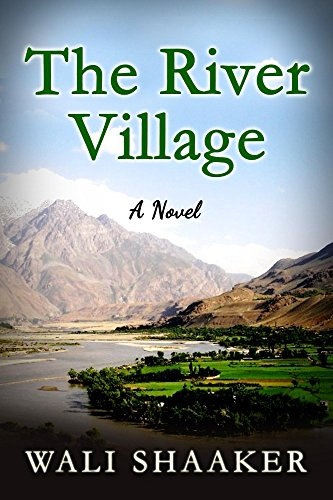 The River Village: A Tale of Struggle, Sacrifice, and Survival in Afghanistan by [Shaaker, Wali]