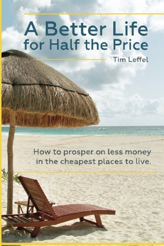 A Better Life for Half the Price: How to prosper on less money in the cheapest places to live ()