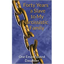 Forty Years a Slave to My Narcissistic Family