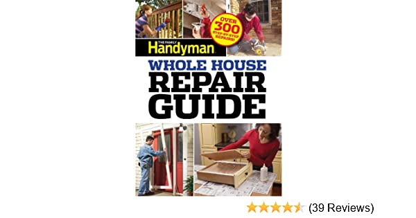 family handyman whole house repair guide over 300 step by step rh amazon com Ford Repair Guide Online Repair Guide