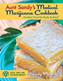 Aunt Sandy's Medical Marijuana Cookbook: Comfort Food for Mind and Body