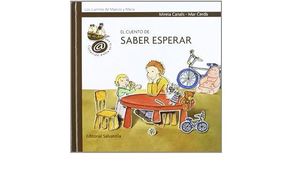 El cuento de saber esperar: Mireia; Cerdà Albert, Mar Canals Botines: 9788484124870: Amazon.com: Books