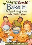 Knead It, Punch It, Bake It!, Judith B. Jones and Evan Jones, 0395892562