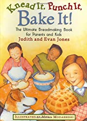 Knead It, Punch It, Bake It!: The Ultimate Breadmaking Book for Parents and Kids