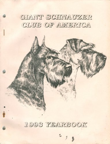 Giant Schnauzer Club - Giant Schnauzer Club of America 1993 Yearbook