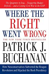 Where the Right Went Wrong: How Neoconservatives Subverted the Reagan Revolution and Hijacked the Bush Presidency Kindle Edition