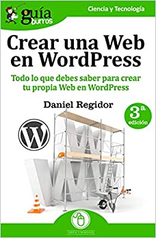Guíaburros: Crear Una Web En Wordpress: Todo Lo Que Debes Saber Para Crear Tu Própia Web En Wordpress por Daniel Regidor epub