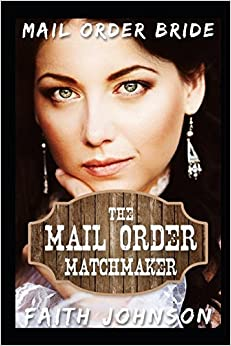 Mail Order Bride: The Mail Order Matchmaker: Clean and Wholesome Western Historical Romance (The Mail Order Bride Matchmaker Series)