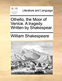 Othello, the Moor of Venice a Tragedy Written by Shakespear, William Shakespeare, 1170590012