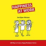 Happiness at Work: 100 Ways to Create a Happy Workplace Culture | Jon Kjaer Nielsen