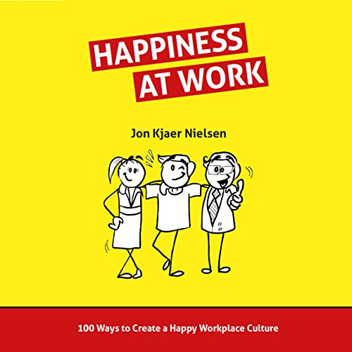 Happiness at Work: 100 Ways to Create a Happy Workplace Culture by Author's Republic