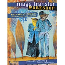 Image Transfer Workshop: Mixed-Media Techniques for Successful Transfers by Darlene Olivia McElroy (2009-07-30)