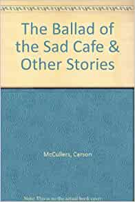 The Ballad of the Sad Café and Other Stories Quotes