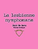 La lesbienne nymphomane: Roman Érotique (Jeux de liens t. 5)