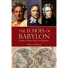 The Echoes of Babylon: The Rise and Fall of Three Great Republics
