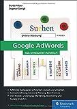 Google AdWords: Das umfassende Handbuch. AdWords Kampagnen erfolgreich planen und durchführen