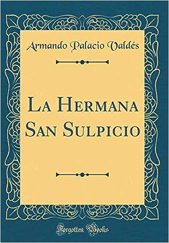 La Hermana San Sulpicio (Classic Reprint): Amazon.es: Armando Palacio Valdés: Libros