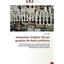 Indexation d'objets 3D par graphes de Reeb améliorés: Thèse présentée pour obtenir le grade de Docteur de l'Ecole Nationale Supérieure des  Télécommunications de Paris