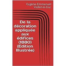 De la décoration appliquée aux édifices (1880) (Edition Illustrée) (French Edition)
