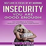 Insecurity: You Are Good Enough: Say Goodbye to Anxiety, Jealousy and Embrace Imperfection  | Doc Drvar