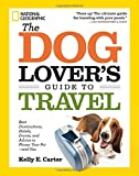 The Dog Lover's Guide to Travel: Best Destinations, Hotels, Events, and Advice to Please Your Pet-and You