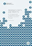 Prophecy, Piety, and Profits: A Conceptual and Comparative History of Islamic Economic Thought (Palgrave Studies in Islamic Banking, Finance, and Economics)