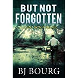 But Not Forgotten: A Clint Wolf Novel (Book 1) (Clint Wolf Mystery Trilogy)