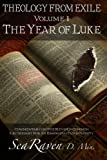 The Year of Luke: Theology from Exile: Commentary on the Revised Common Lectionary for an Emerging Christianity (Volume 1)