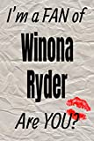 I m a FAN of Winona Ryder Are YOU? creative writing lined journal: Promoting fandom and creativity through journaling…one day at a time (Actors series)