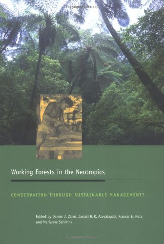 Working Forests in the Neotropics: Conservation Through Sustainable Management? (Biology and Resource Management Series)