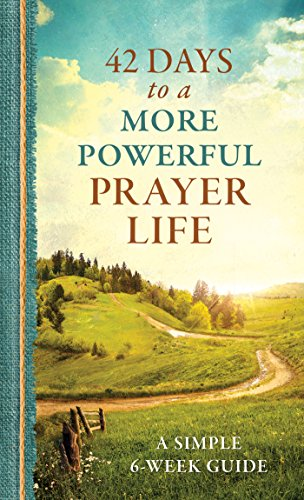 42 Days to a More Powerful Prayer Life: A Simple 6-Week Guide