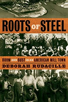 Roots of Steel: Boom and Bust in an American Mill Town by [Rudacille, Deborah]