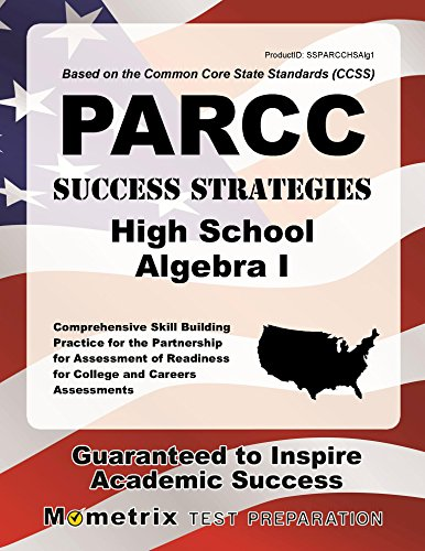 PARCC Success Strategies High School Algebra I Study Guide: PARCC Test Review for the Partnership for Assessment of Readiness for College and Careers Assessments
