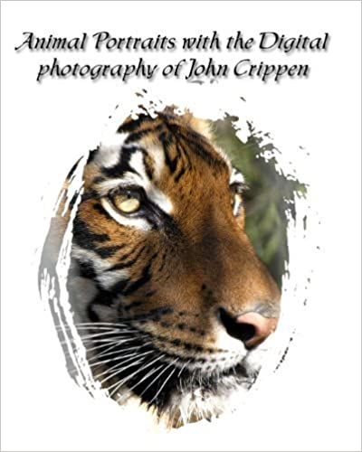 Animal Portraits With The Digital Photography Of John Crippen: Learning Photography With Animals: Volume 1 by John Crippen (2008-06-30)