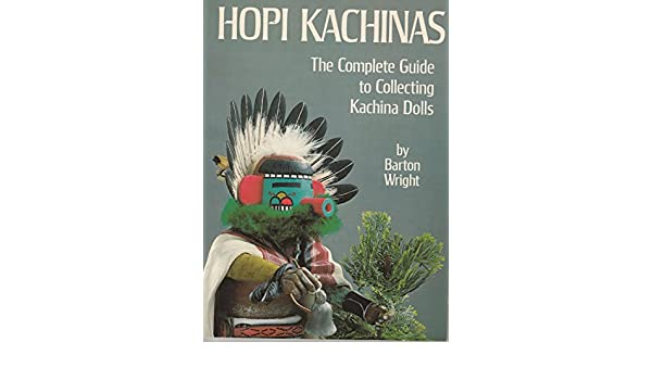 Hopi Kachinas Complete Guide To Collecting Kachina Dolls Barton