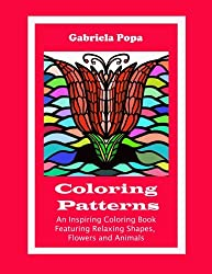 Coloring Patterns:  An Inspiring Coloring Book Featuring Relaxing Shapes, Flowers and Animals
