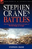 Image of Stephen Crane's Battles: Nine Decisive Battles Recounted by the Author of The Red Badge of Courage