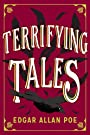 The Terrifying Tales by Edgar Allan Poe: Tell Tale Heart; The Cask of the Amontillado; The Masque of the Red Death; The Fall of the House of Usher; The ... Purloined Letter; The Pit and the Pendulum