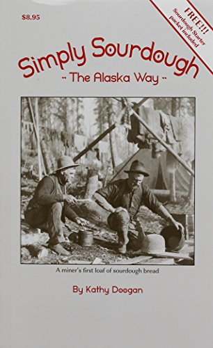Simply Sourdough: The Alaska Way by Kathy Doogan