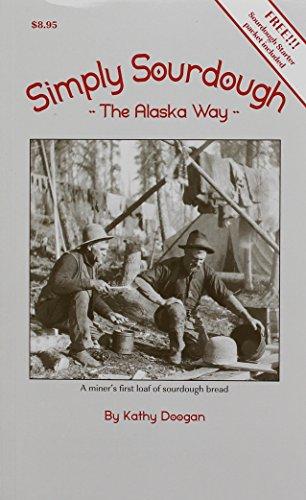 Simply Sourdough: The Alaska Way by Kathy Doogan