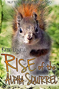 Rise of the Alpha Squirrel (Nutty Romances Book 2) by [Lowell, Kate]