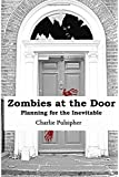 Zombies at the Door: Planning for the Inevitable (At The Door Guides) (Volume 1)